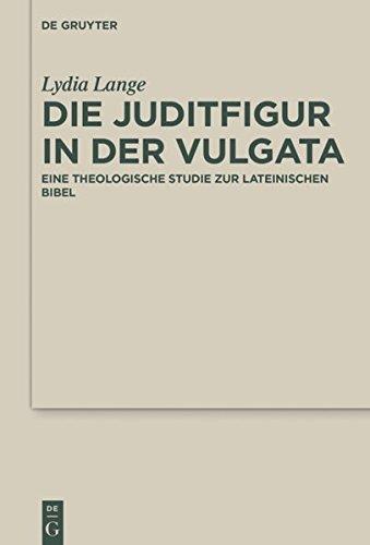 Die Juditfigur in der Vulgata: Eine theologische Studie zur lateinischen Bibel (Deuterocanonical and Cognate Literature Studies)