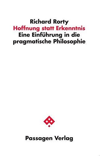 Hoffnung statt Erkenntnis: Eine Einführung in die pragmatische Philosophie (Passagen Philosophie)