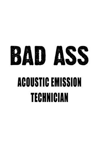 Badass Acoustic Emission Technician: Awesome Acoustic Emission Technician Notebook, Journal Gift, Diary, Doodle Gift or Notebook   6 x 9 Compact Size- 109 Blank Lined Pages