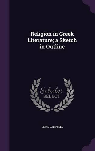 Religion in Greek Literature; a Sketch in Outline