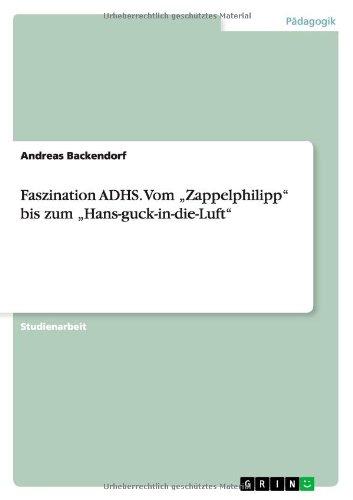 """Faszination ADHS. Vom """"Zappelphilipp"""" bis zum """"Hans-guck-in-die-Luft"""""""