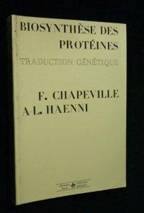 Biosynthèse des protéines, traduction génétique par Haenni A-L. Chapeville F.
