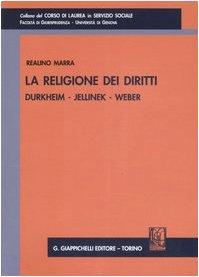 La religione dei diritti. Durkheim, Jellinek, Weber