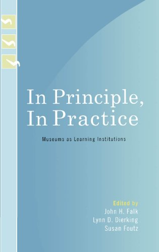 In Principle, In Practice: Museums as Learning Institutions (Learning Innovations Series) (English Edition)