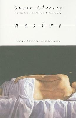 [(Desire: Where Sex Meets Addiction)] [Author: Susan Cheever] published on (October, 2009)