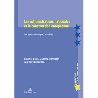 Les Administrations Nationales Et La Construction Europeenne: Une Approche Historique 1919-1975