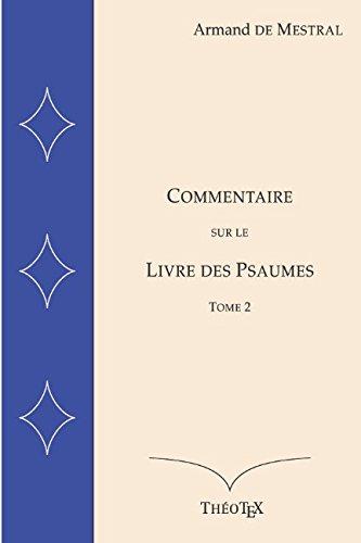 Commentaire sur le Livre des Psaumes Tome 2 par Armand De Mestral