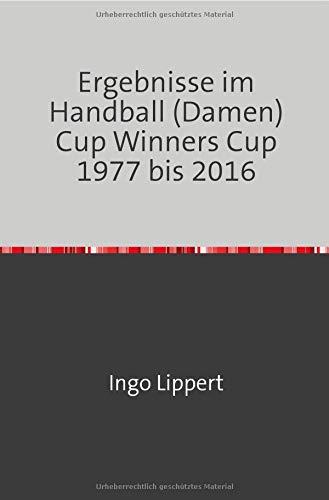 Ergebnisse im Handball (Damen) Cup Winners Cup 1977 bis 2016