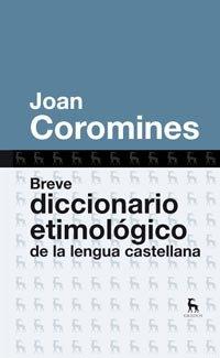 Breve diccionario etimologico de la lengua castellana (DICCIONARIOS) por Joan Coromines