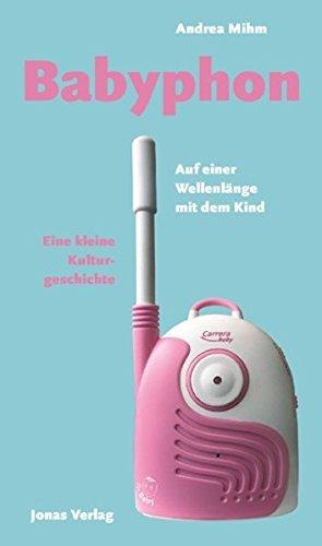 Price comparison product image Babyphon: Auf einer Wellenlänge mit dem Kind. Eine kleine Kulturgeschichte