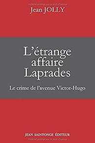 L'étrange affaire Laprades : Le crime de l'avenue Victor-Hugo par Jean Jolly
