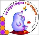 La talpa Luigina e le stagioni. Ediz. illustrata
