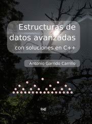 Estructuras de datos avanzadas con soluciones en C++ por Antonio Garrido Carrillo