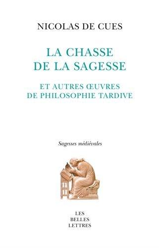 La Chasse de la sagesse: et autres œuvres de philosophie tardive par Nicolas De Cues