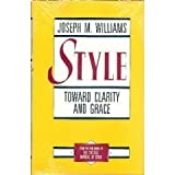Style: Toward Clarity and Grace (Chicago Guides to Writing, Editing, and Publishing) by Joseph M. Williams (1990-07-30)