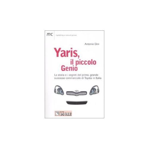 Yaris, Il Piccolo Genio. La Storia E I Segreti Del Primo, Grande Successo Commerciale Di Toyota In Italia