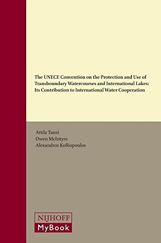 The Unece Convention on the Protection and Use of Transboundary Watercourses and International Lakes: Its Contribution to International Water Cooperation (International Water Law) by Attila Tanzi (2015-04-23)