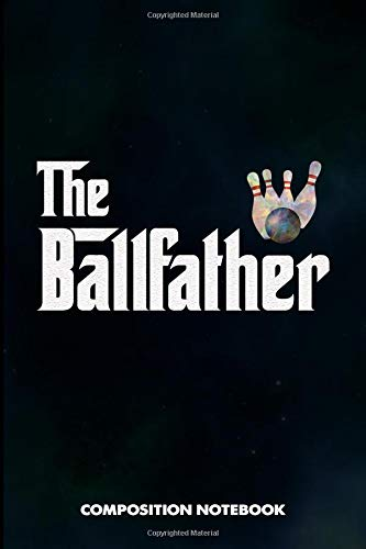 The BallFather: Composition Notebook, Funny Birthday Journal for Bowling Sports Game Fathers to write on por M. Shafiq