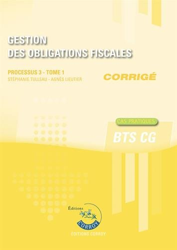 Gestion des obligations fiscales - Tome 1 - Corrigé: Processus 3 du BTS CG. Cas pratiques. par Agnès Lieutier