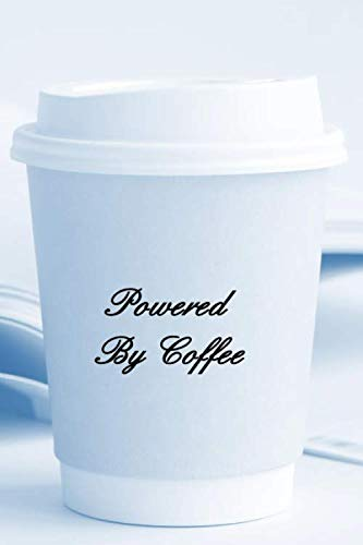 Powered By Coffee: 6 x 9 inch 120 Pages Lined Journal, Diary and Notebook for People Who Love To Drink, Brew and Make Coffee