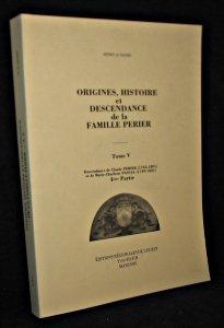 Origines, histoire et descendance de la famille Perier, tome V : descendance de Claude Perier (1742-1801) et de Marie-Charlotte Pascal (1749-1821), 4 partie