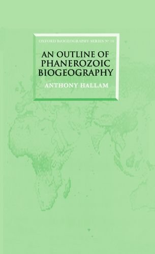 An Outline of Phanerozoic Biogeography (Oxford Biogeography Series) by Hallam, Anthony (1995) Hardcover