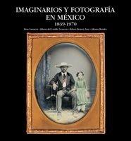 Descargar Libro Imaginarios y fotografía en México. 1839-1970 de Rosa Casanova