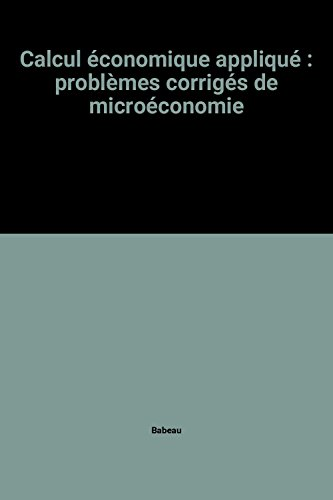 Calcul économique appliqué : problèmes corrigés de microéconomie