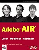 Adobe Air: Crear-modificar-reutilizar / Create-Modify-Reuse (Spanish Edition) by Leuchner, Marc, Anderson, Todd, Wright, Matthew (2009) Paperback