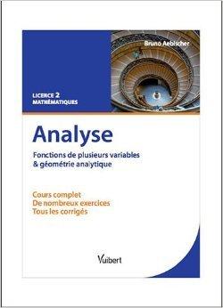 Analyse. Fonctions de plusieurs variables et géométrie analytique : Cours et exercices corrigés. Licence 2 Mathématiques de Bruno Aebischer ( 12 août 2011 )