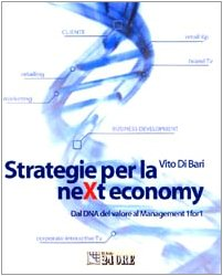 Strategie per la neXt economy. Dal DNA del valore al Management 1for1