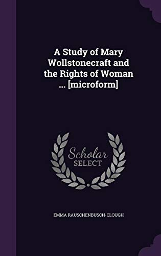 A Study of Mary Wollstonecraft and the Rights of Woman ... [Microform]