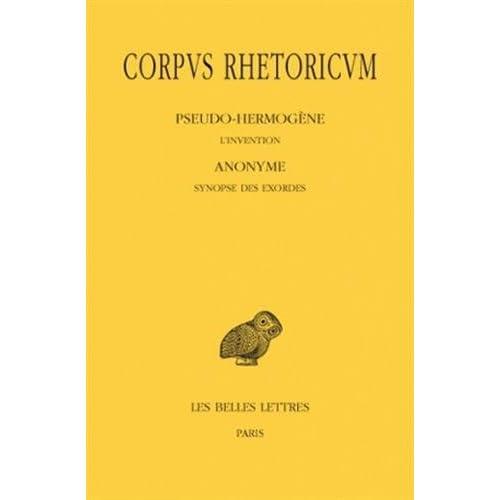 Corpus rhetoricum, tome III 1re partie & 2e partie: Pseudo-hermogene, l'invention; anonyme, synopse des exordes; anonyme, scolies au traite sur l'invention du pseudo-hermogene