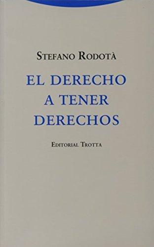 El Derecho A Tener Derechos (Estructuras y Procesos. Derecho) por Stefano Rodotà