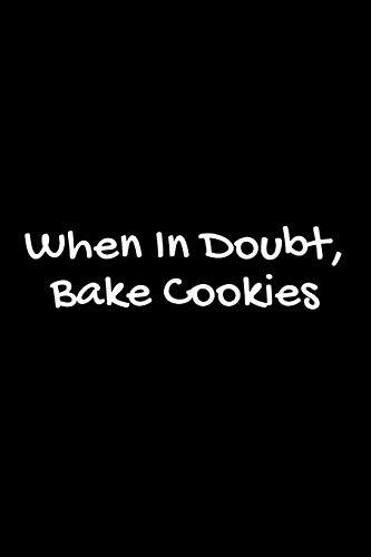 Gift Notebook For A Cookie Lover Baker, Blank Ruled Journal | When In Doubt, Bake Cookies: Medium Spacing Between Lines