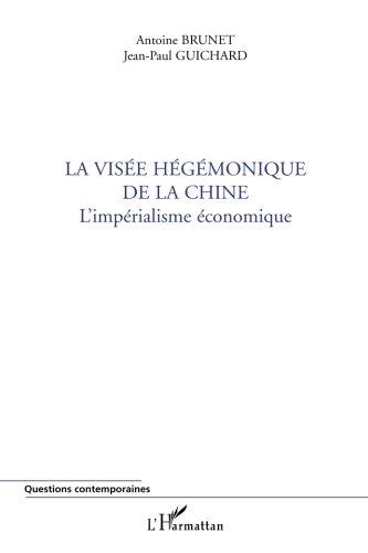 La visée hégémonique de la Chine: L'impérialisme économique par Antoine Brunet
