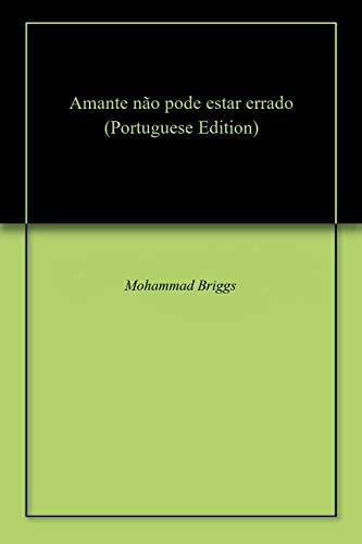 Amante não pode estar errado (Portuguese Edition) por Mohammad  Briggs