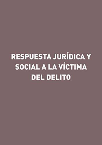 Respuesta jurídica y social a la víctima del delito por Gorgonio Martínez Atienza