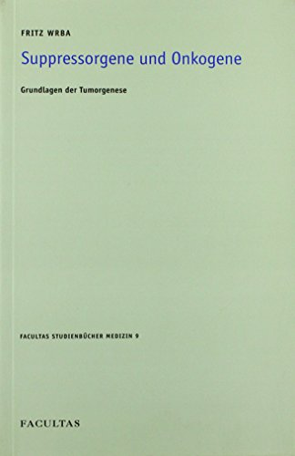 Suppressorgene und Onkogene: Grundlagen der Tumorgenese (Facultas Studienbücher Medizin)