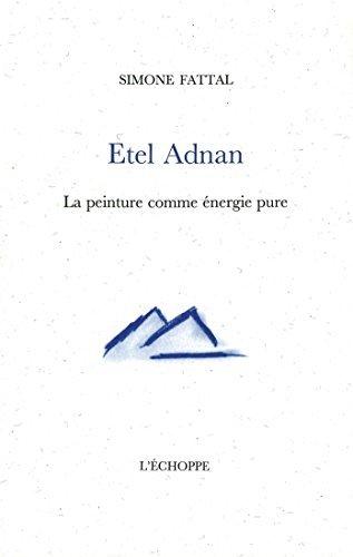 Etel Adnan : La peinture comme nergie pure by Simone Fattal (2016-04-13)