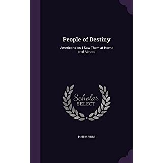 People of Destiny: Americans as I Saw Them at Home and Abroad