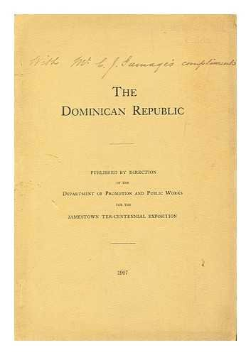 The Dominican Republic / Published by Direction of the Department of Promotion and Public Works for the Jamestown Ter-Centennial Exposition Jamestown Oxford