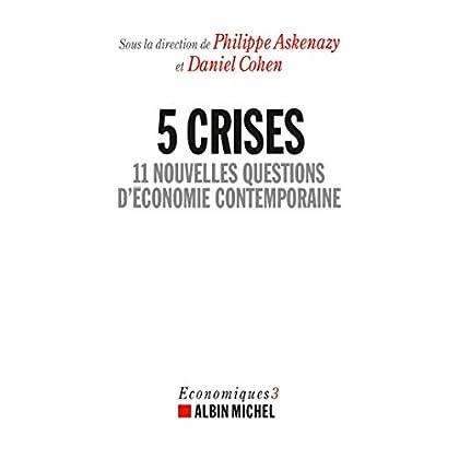 5 Crises: 11 nouvelles questions d'économie contemporaine - Economiques 3