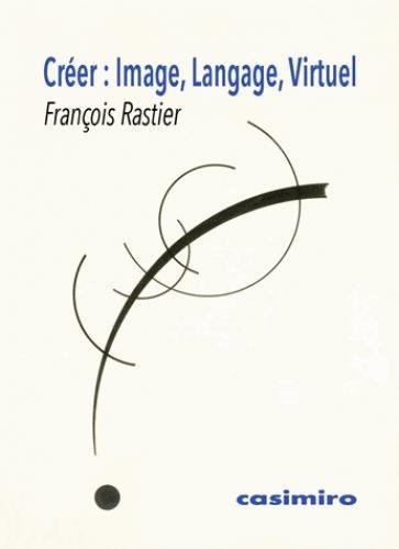 Créer : Image, Langage, Virtuel par François Rastier