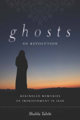 Ghosts of Revolution: Rekindled Memories of Imprisonment in Iran (English Edition)