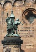 Geschichte im öffentlichen Raum: Denkmäler in Bremen zwischen 1435 und 2001