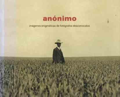 Anonimo. imagenes enigmaticas de fotografos desconocidos (Elect.arte)