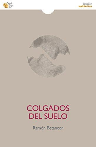 Colgados del suelo (El Reino de los Suelos nº 2) por Ramón Betancor