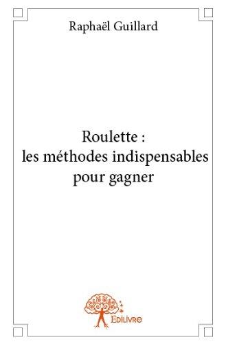 Roulette : les Methodes Indispensables pour Gagner