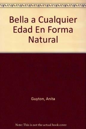 Descargar Libro Bella a Cualquier Edad En Forma Natural de Anita Guyton